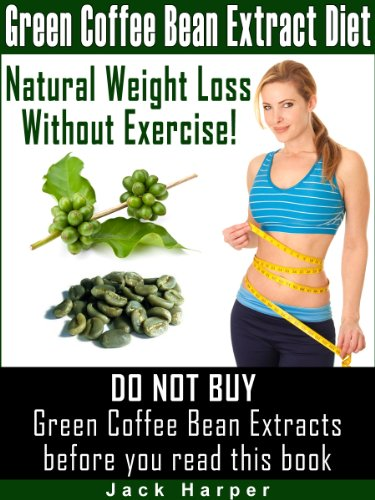 Green Coffee Bean Extract Diet: How Green Coffee Weight